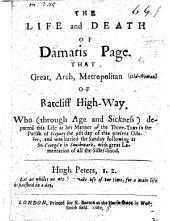 The Life and Death of Damaris Page ... of Ratcliff High-Way, Etc