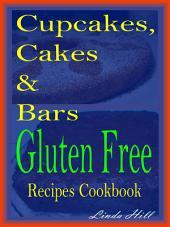 Cupcakes, Cakes & Bars Gluten Free Recipe Cookbook