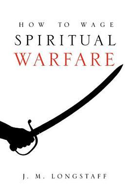 How to Wage Spiritual Warfare