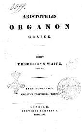 Aristotelis organon graece novis codicum auxiliis adiutus recognovit, scholiis ineditis et commentario instruxit Theodorus Waitz: Volume 2