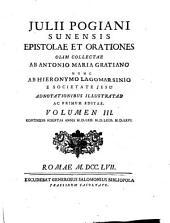 Julii Pogiani ... epistolae et orationes, olim collectae ab A.M. Gratiano nunc ab H. Lagomarsinio adnotationibus illustratae: Volume 3