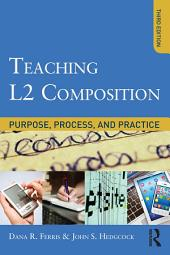 Teaching L2 Composition: Purpose, Process, and Practice, Edition 3