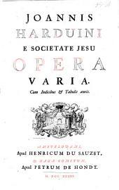 """Joannis Harduini e Societate Jesu... Opera varia cum indicibus et tabulis aeneis [Athei detecti, réflexions importantes qui doivent se mettre à la fin du traité intitulé """"Athei detecti"""", Platon expliqué..., pseudo Vergilius, pseudo-Horatius..., numismata"""