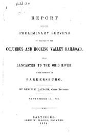 Report Upon the Preliminary Surveys of the Part of the Columbus and Hocking Valley Railroad, from Lancaster to the Ohio River, in the Direction of Parkersburg: September 13, 1854