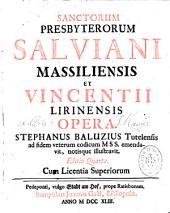 Sanctorum presbyterorum Salviani Massiliensis et Vincentii Lirinensis Opera Stephanus Baluzius,... ad fidem codicum mss. emendavit notisque illustravit