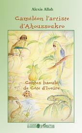 Caméléon l'artiste d'Ahoussoukro: Contes baoulé de Côte d'Ivoire
