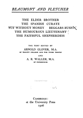 The Works of Francis Beaumont and John Fletcher: The elder brother. The Spanish curate. Wit without money. Beggars bush. The humourous lieutenant. The faithful shepherdess