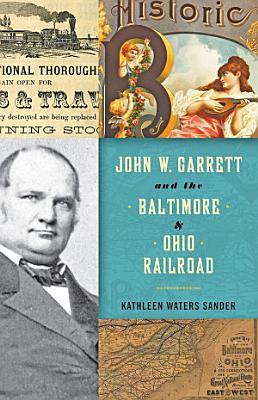 John W  Garrett and the Baltimore and Ohio Railroad PDF