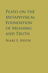 Plato on the Metaphysical Foundation of Meaning and Truth