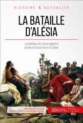 La bataille d'Alésia: Quand la défaite de Vercingétorix met fin à la révolte des Gaulois