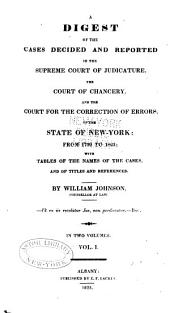 A Digest of the Cases Decided and Reported in the Supreme Court of Judicature, the Court of Chancery, and the Court for the Correction of Errors of the State of New York: From 1799 to 1823, with Supplement, Volume 1