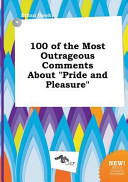 100 of the Most Outrageous Comments about Pride and Pleasure