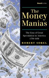The Money Manias: The Eras of Great Speculation in America, 1770-1970