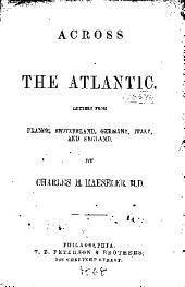 Across the Atlantic: Letters from France, Switzerland, Germany, Italy, and England