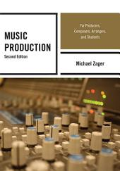 Music Production: For Producers, Composers, Arrangers, and Students, Edition 2