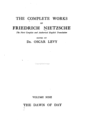 The Complete Works of Friedrich Nietzsche: The dawn of day, tr. by J. M. Kennedy