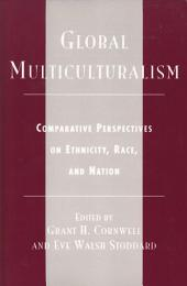 Global Multiculturalism: Comparative Perspectives on Ethnicity, Race, and Nation