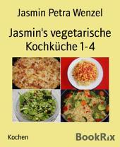 Jasmin's vegetarische Kochküche 1-4