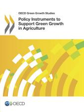 OECD Green Growth Studies Policy Instruments to Support Green Growth in Agriculture