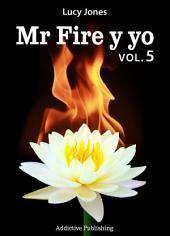 Mr Fire y yo – Volumen 5