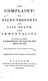 The Complaint: Or, Night Thoughts on Life, Death, and Immortality, to which is Added a Paraphrase on Part of the Book of Job; Corrected by the Author's Last Edition