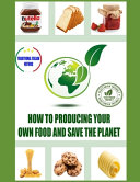 How to Producing Your Own Food and Save the Planet