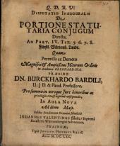 Disputatio Inauguralis De Portione Statutaria Conjugum Directa: Ad Part. IV. Tit. 5. 6. 7. 8. Fürstl. Würtemb. Landr