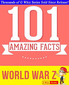 World War Z   101 Amazing Facts You Didn t Know Book