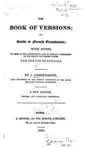 The Book of Versions; Or, Guide to French Translation: With Notes, to Assist in the Construction, and to Display a Comparison of the French and English Idioms. For the Use of Schools