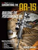 Gunsmithing the Ar 15   Building the Performance AR PDF