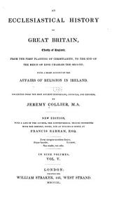 An ecclesiastical history of Great Britain, chiefly of England, from the first planting of Christianity, to the end of the reign of King Charles the second: with a brief account of the affairs of religion in Ireland, Volume 5