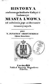 Historya stołecznego królestw Galicyi i Lodomeryi Miasta Lwowa od założenia jego aż do czasów teraznieyszych