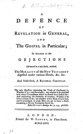 A Defense of Revelation in general  and the Gospel in particular  in answer to the objections advanced in a late book  by Francis Webb   entitled   The Morality of the New Testament   etc   By William Bell   PDF