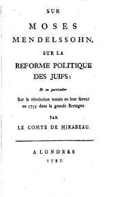 Sur Moses Mendelssohn, sur la reforme politique des Juifs: Et en particulier Sur la révolution tentée en leur faveur en 1753 dans la grande Bretagne