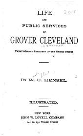 Life and Public Services of Grover Cleveland: Twenty-second President of the United States