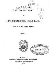 Teatro escogido de D. Pedro Calderón de la Barca: Volumen 2