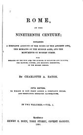 Rome, in the Nineteenth Century: Containing a Complete Account of the Ruins of the Ancient City, the Remains of the Middle Ages, and the Monuments of Modern Times, Volume 1