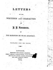 Letters on the Works and Character of J. J. Rousseau. To which are added a letter from the Countess Alexandre de Vassy to the Baroness de Stael, with the Baroness's answer, and an account of the last moments of Rousseau ... Translated from the French