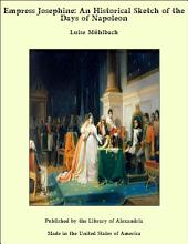 Empress Josephine: An Historical Sketch of the Days of Napoleon