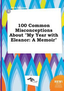 100 Common Misconceptions about My Year with Eleanor