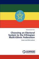 Choosing an Electoral System to the Ethiopian Multi Ethnic Federation PDF