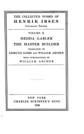 The Collected Works of Henrik Ibsen: Hedda Gabler, tr. by E. Gosse and W. Archer; The master builder, tr. by E. Gosse and W. Archer