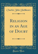 Religion in an Age of Doubt (Classic Reprint)