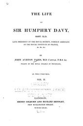 The life of Sir Humphry Davy, bart., LL.D.: late president of the Royal society, foreign associate of the Royal institute of France, &c. ...