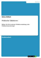 Politische Talkshows: Bühne frei für moderne Politikvermittlung oder Politikerinszenierung?