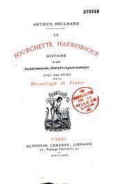 La fourchette harmonique, histoire de cette société musicale, littéraire et gastronomique avec des notes sur la musicologie en France