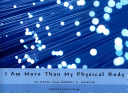 I Am More Than My Physical Body