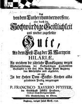Das von dem Lutherthum verworfene, aber durch die Hochw. Geistlichkeit uns wieder zugestellte Gute, aus dem Fest-Tag der hl. Mart. Hilariae in einer Predigt vorgetragen