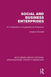 Social and Business Enterprises (RLE: Organizations): An Introduction to Organisational Economics