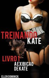 A Exibição De Kate (Treinando Kate: A História De Submissão De Uma Empregada, Livro 1)